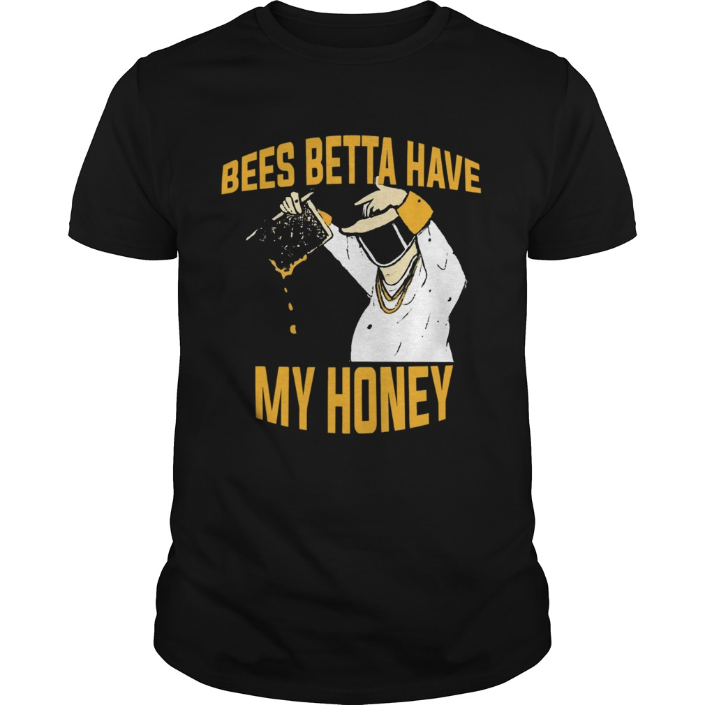 Bees Betta Have My Honey Beekeeper  Unisex