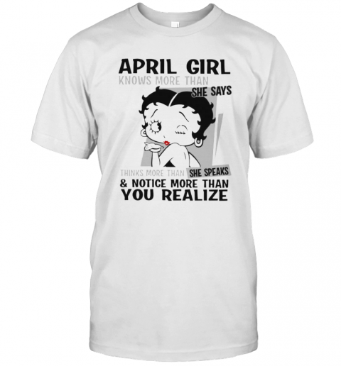 Betty Boop April Girl Knows More Than She Says Thinks More Than She Speaks And Notice More Than You Realize T-Shirt Classic Men's T-shirt