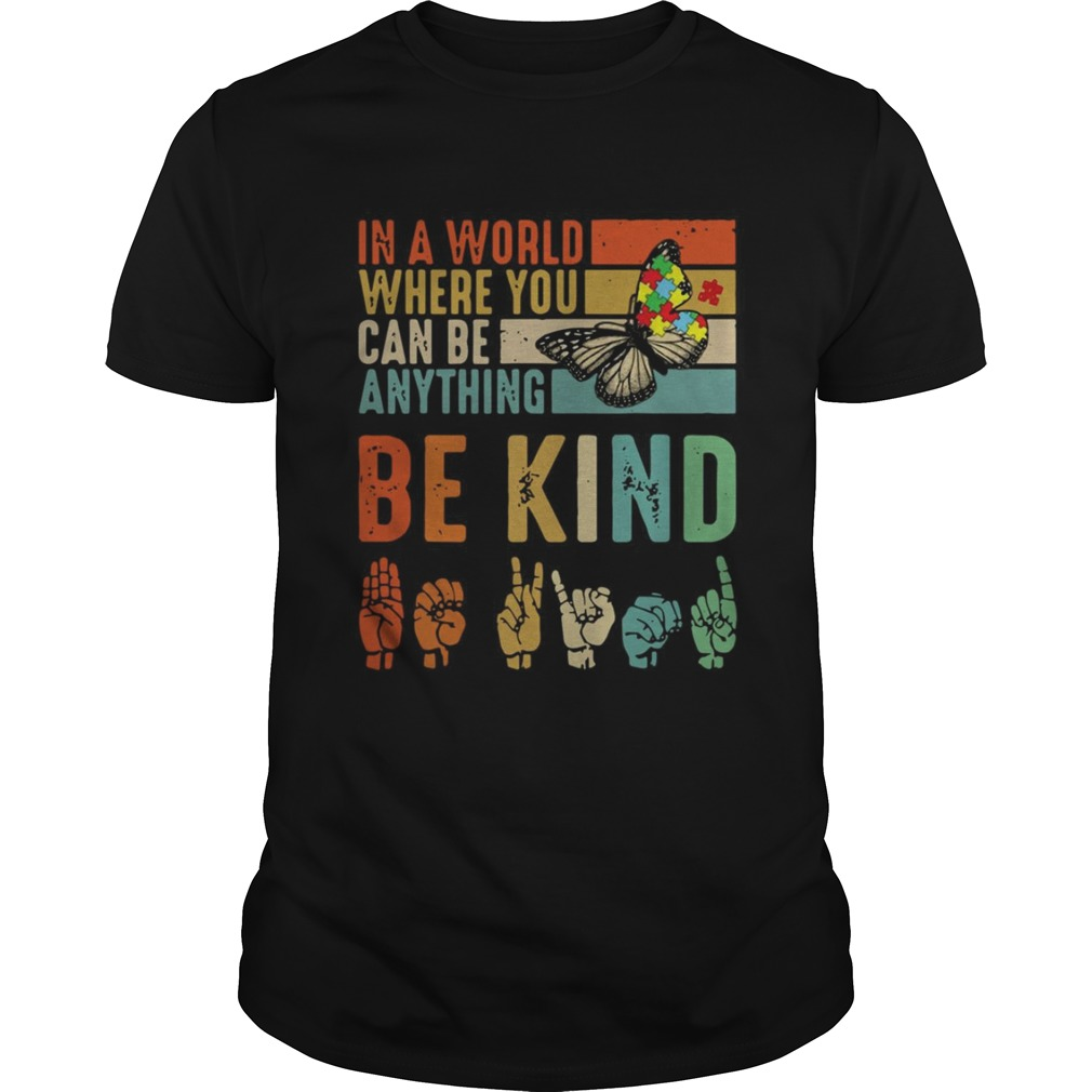 Butterfly Autism Be Kind In World Where You Can Be Anything  Unisex