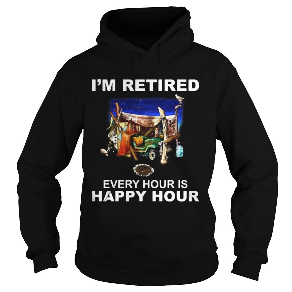 Camping Im retired every hour is happy hour  Hoodie