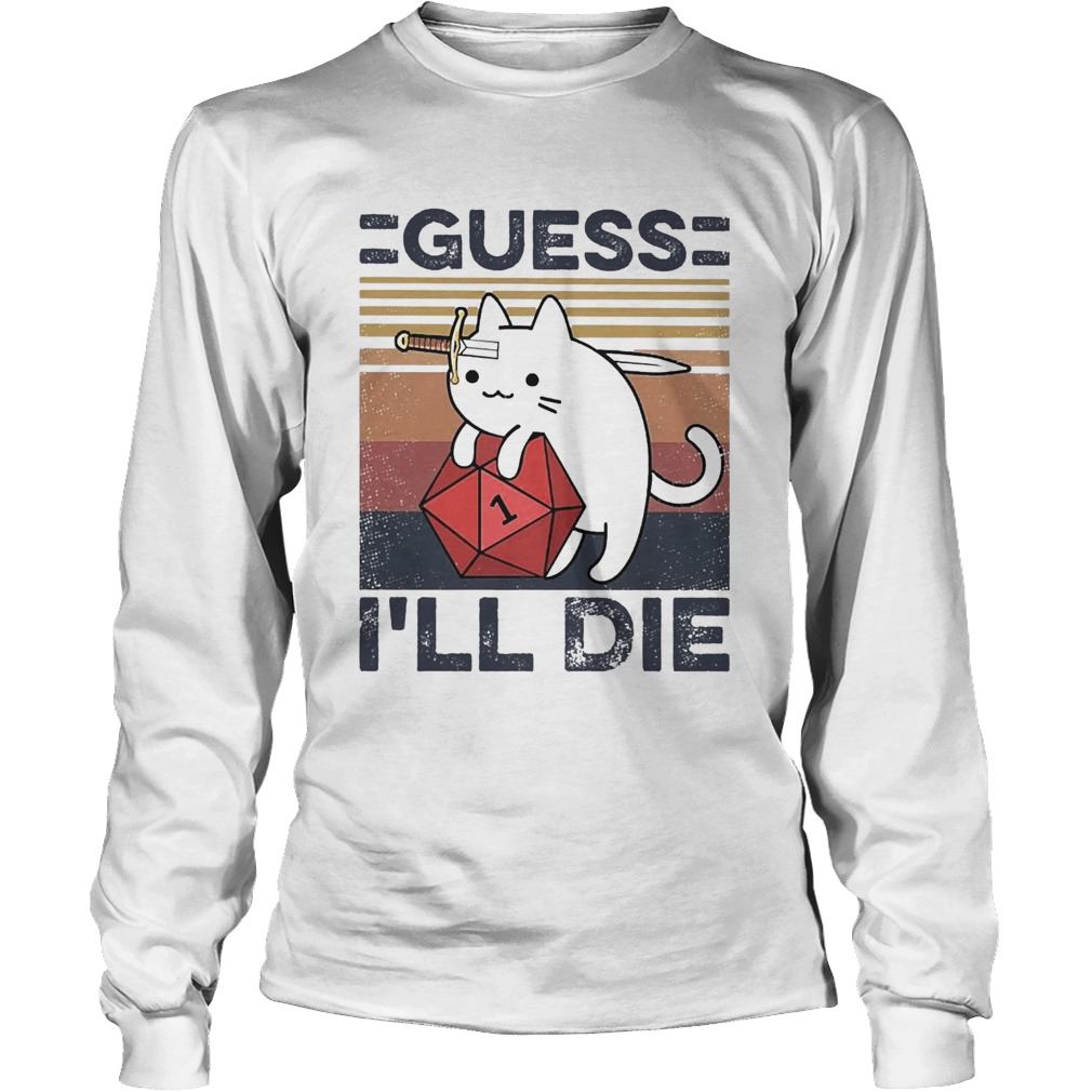 Cat Guess Ill Die Vintage  Long Sleeve