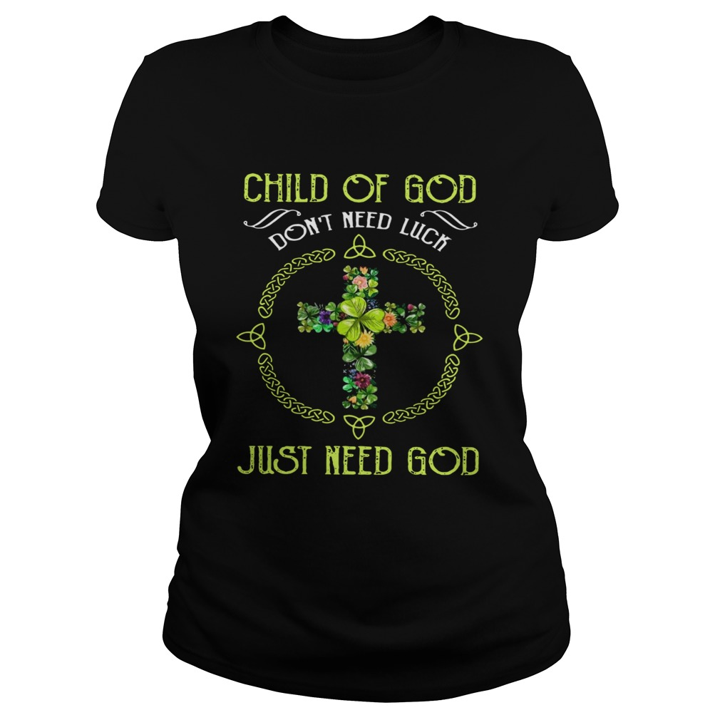Child Of God Dont Need Luck Just Need God  Classic Ladies