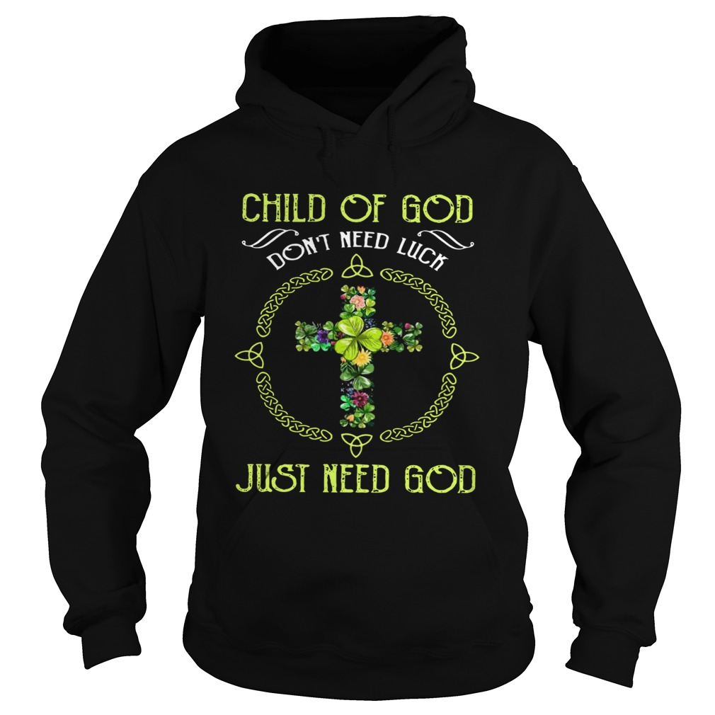 Child Of God Dont Need Luck Just Need God  Hoodie
