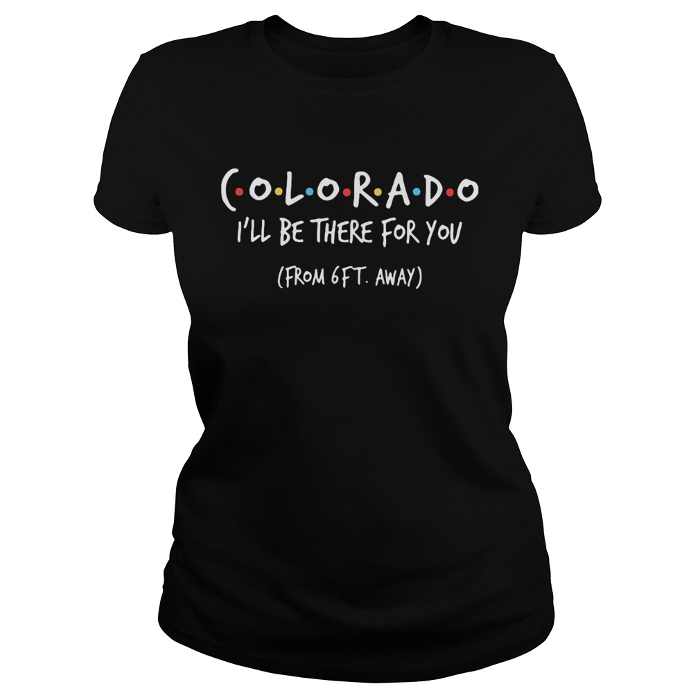 Colorado ill be there for you from 6ft away  Classic Ladies