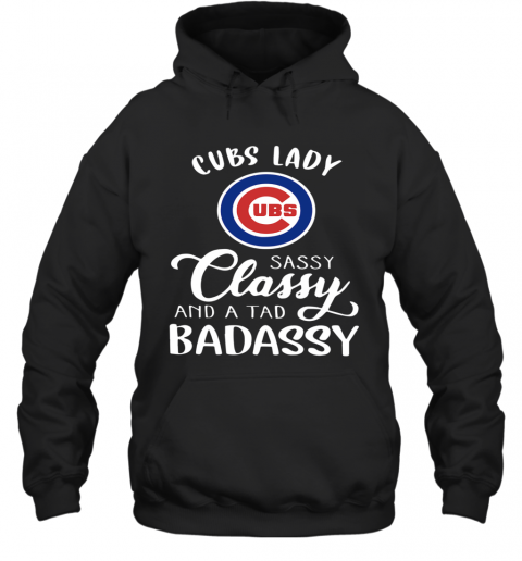 Cubs Lady Sassy Classy And A Tad Badassy T-Shirt Unisex Hoodie
