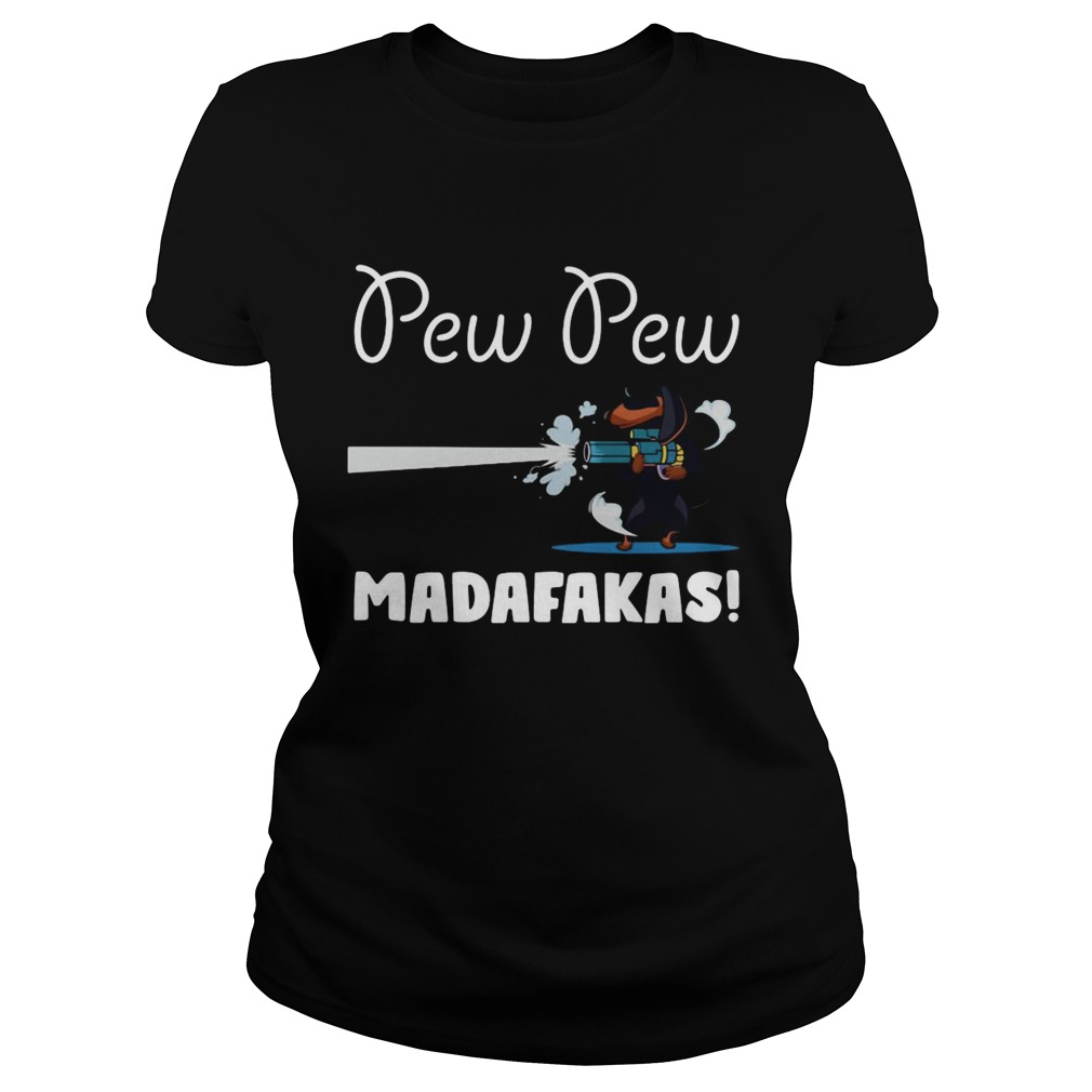Dachshund Pew Pew Madafakas  Classic Ladies