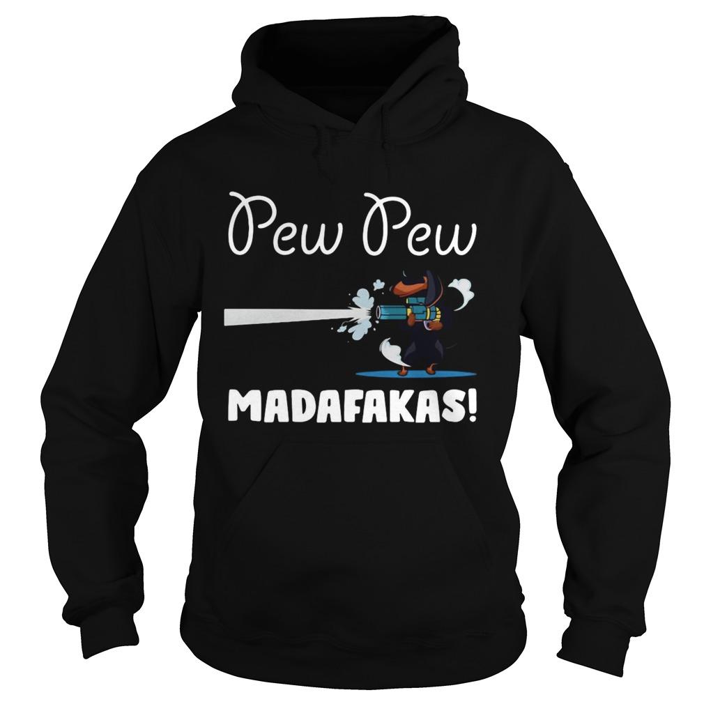 Dachshund Pew Pew Madafakas  Hoodie