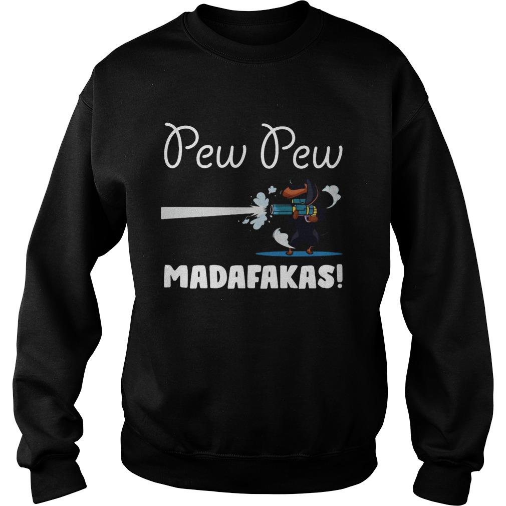 Dachshund Pew Pew Madafakas  Sweatshirt