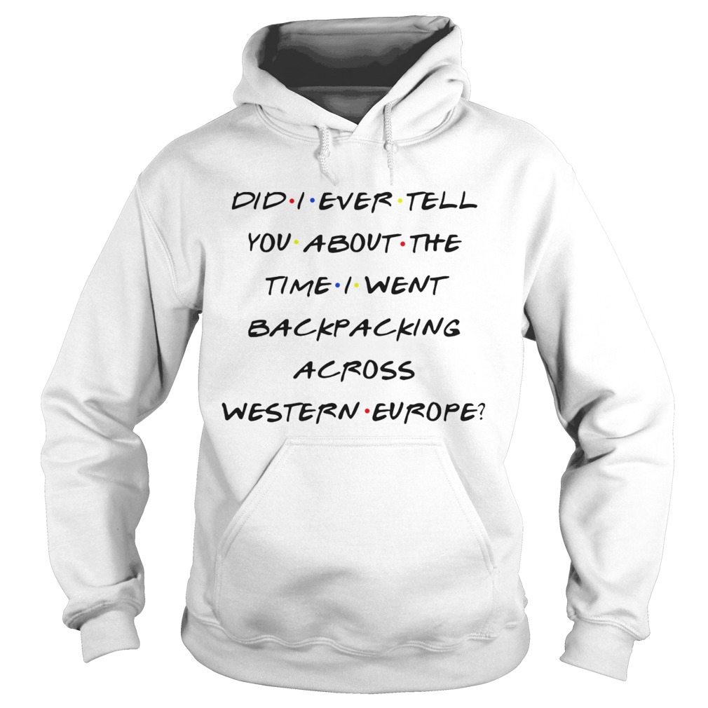 Did I Ever Tell You About The Time I Went Backpacking Across  Hoodie