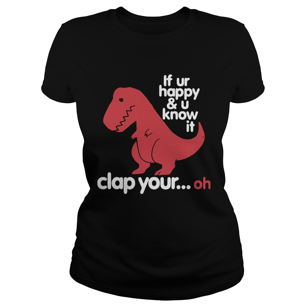 Dinosaurus Trex If Ur Happy And U Know It Clap Your Oh  Classic Ladies