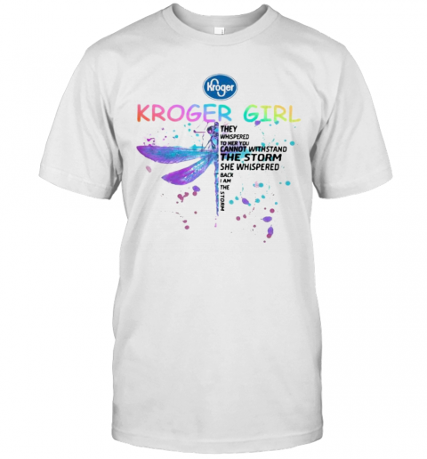 Dragonfly Kroger Girl They Whispered To Her You Cannot Withstand The Storm She Whispered Back I Am The Storm T-Shirt Classic Men's T-shirt