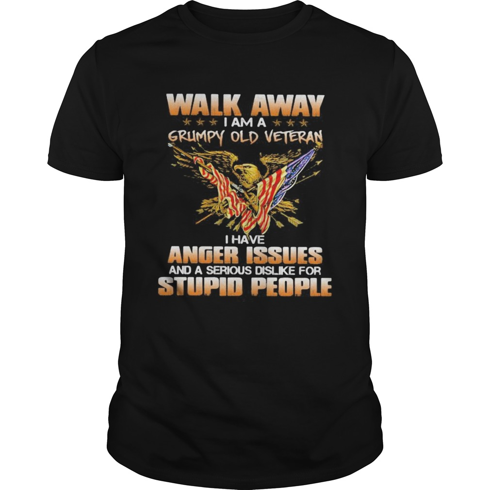 Eagle Walk away i am a grumpy old veteran i have anger issues and a serious dislike for stupid peop Unisex