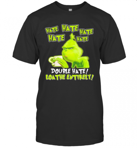 Grinch Drinking Coffee Double Hate Loathe Entirely T-Shirt Classic Men's T-shirt