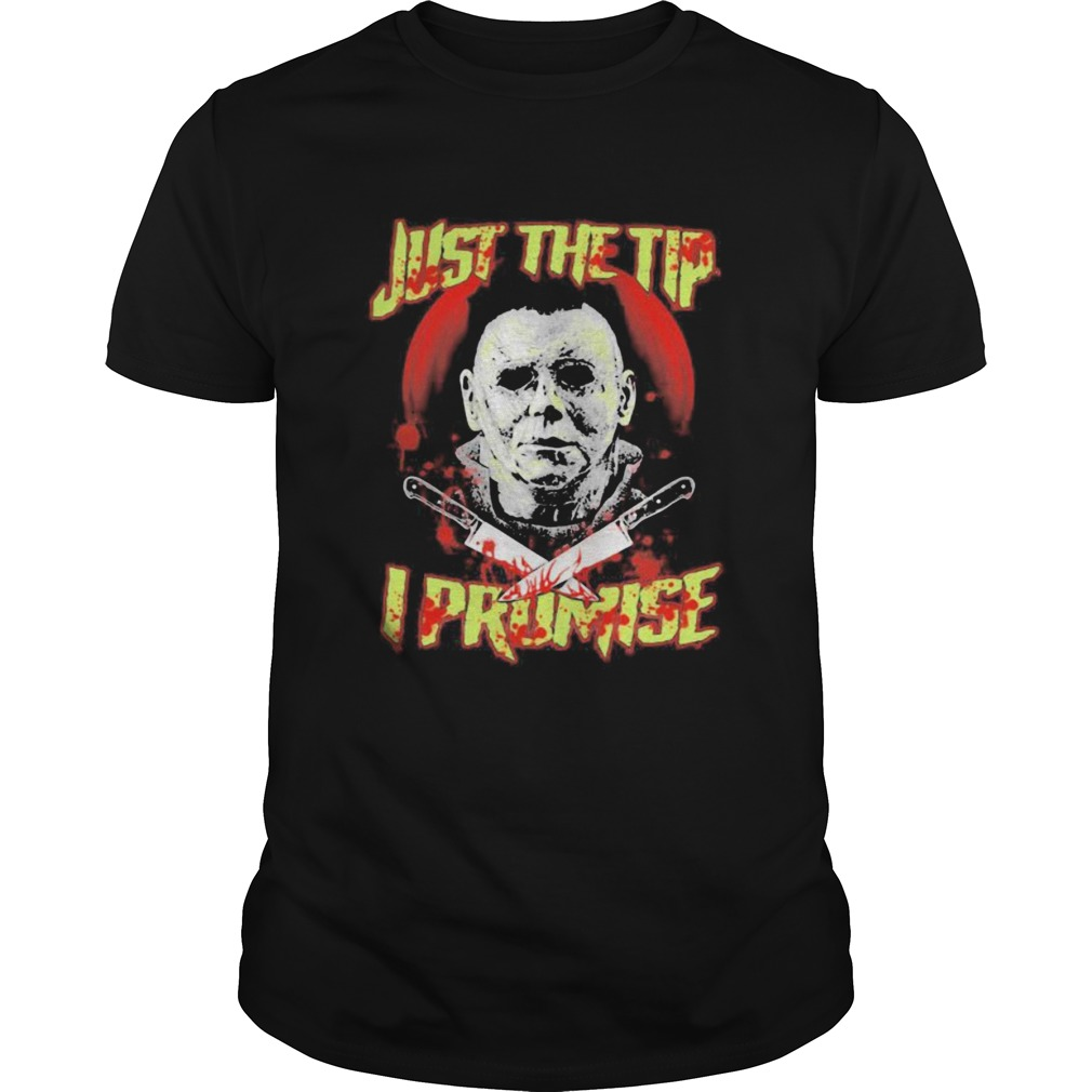 Halloween michael myers just the tip i promise  Unisex