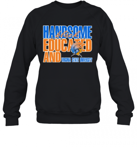 Handsome Black Educated And Virginia State University T-Shirt Unisex Sweatshirt