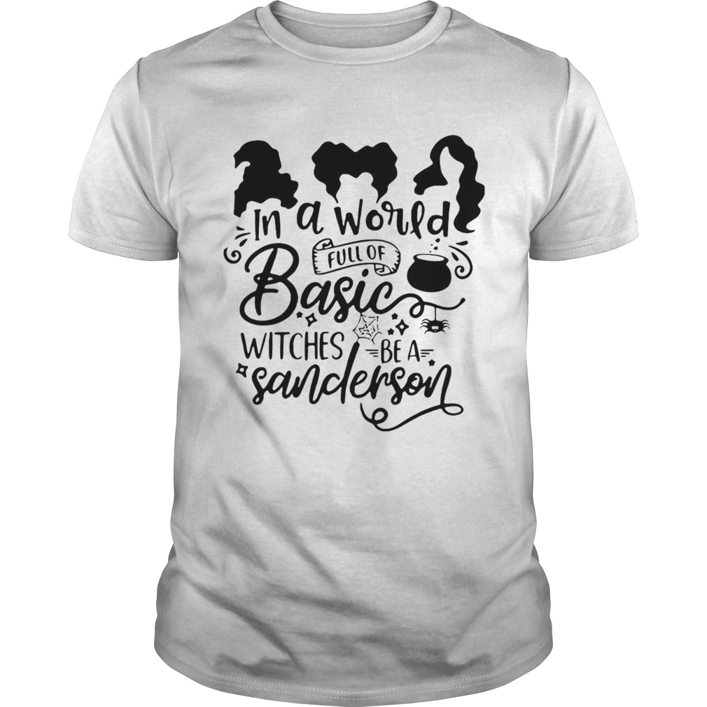Hocus Pocus In A World Full Of Basic Witches Be A Sanderson  Unisex