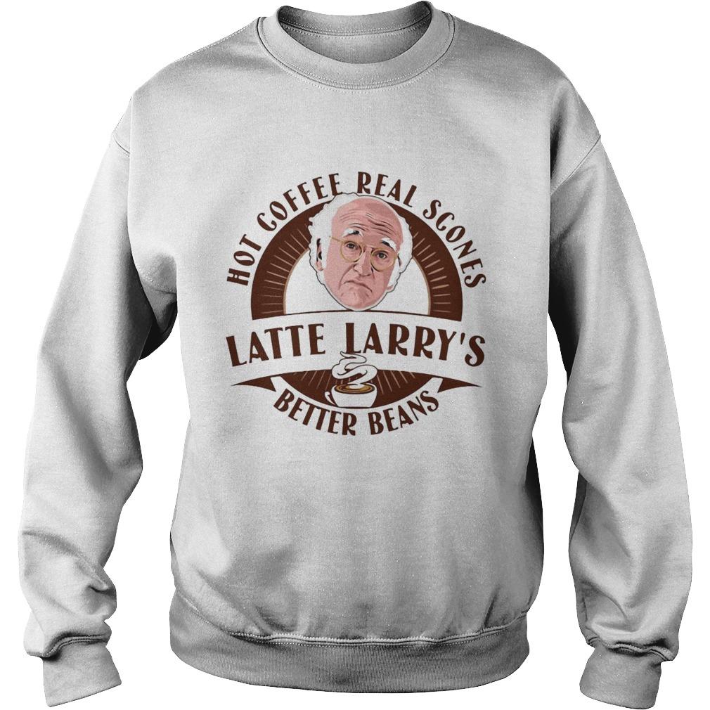 Hot Coffee Real Scones Latte Larrys Better Beans  Sweatshirt