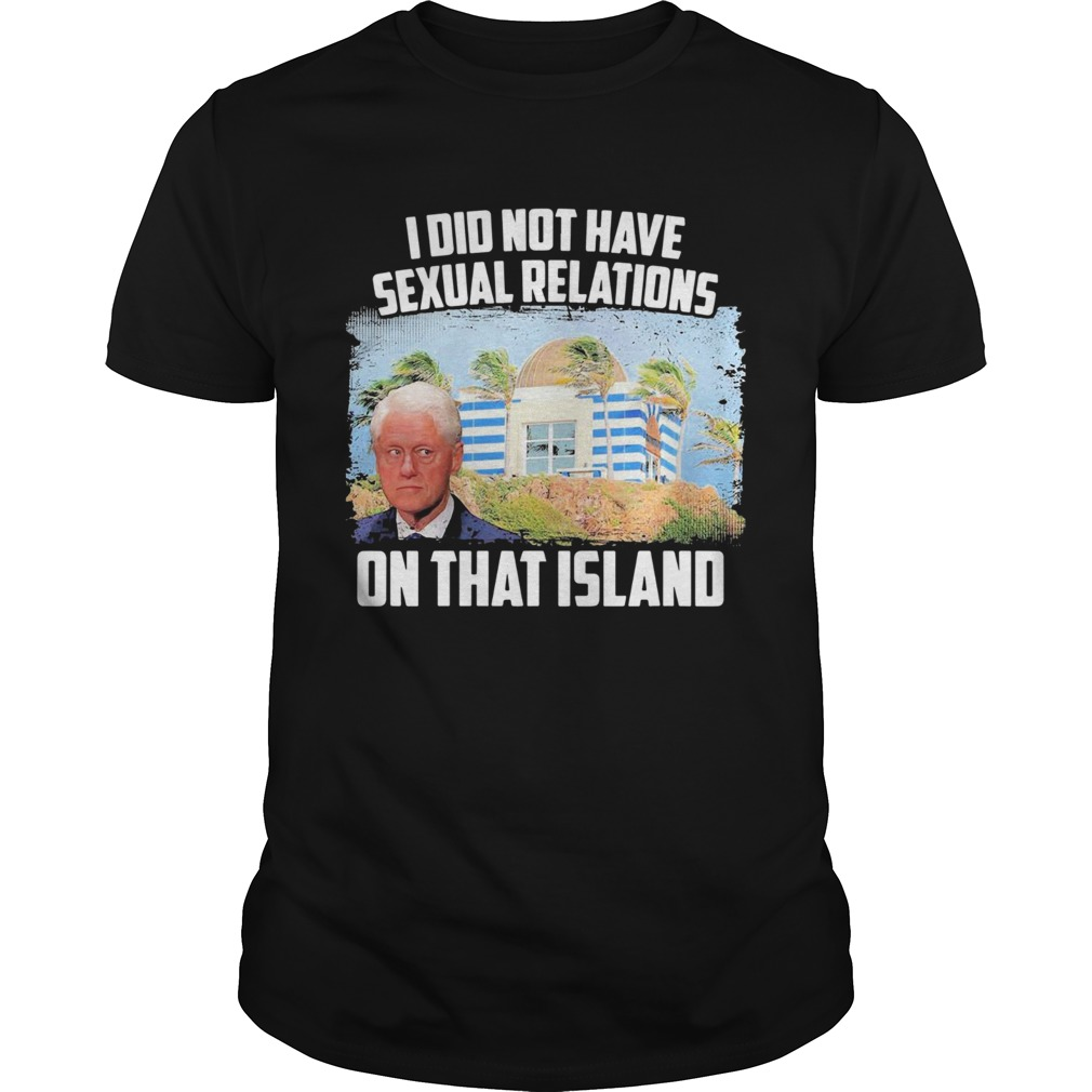 I Did Not Have Sexual Relations On That Island  Unisex