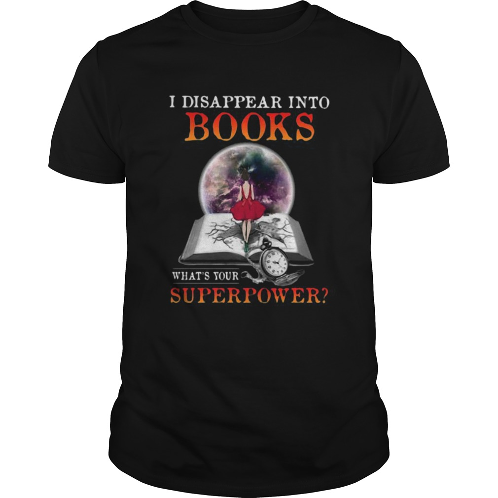 I disappear into books whats your superpower  Unisex