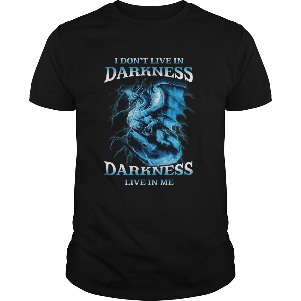 I Dont Live In Darkness Darkness Live In Me  Unisex