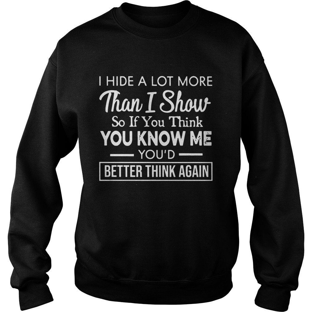 I Hide A Lot More Than I Show  Sweatshirt