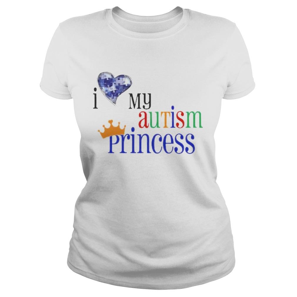 I love my autism princess  Classic Ladies