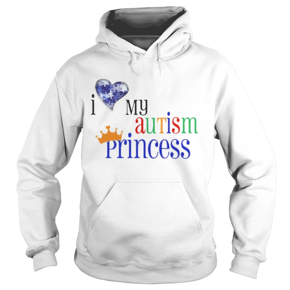 I love my autism princess  Hoodie