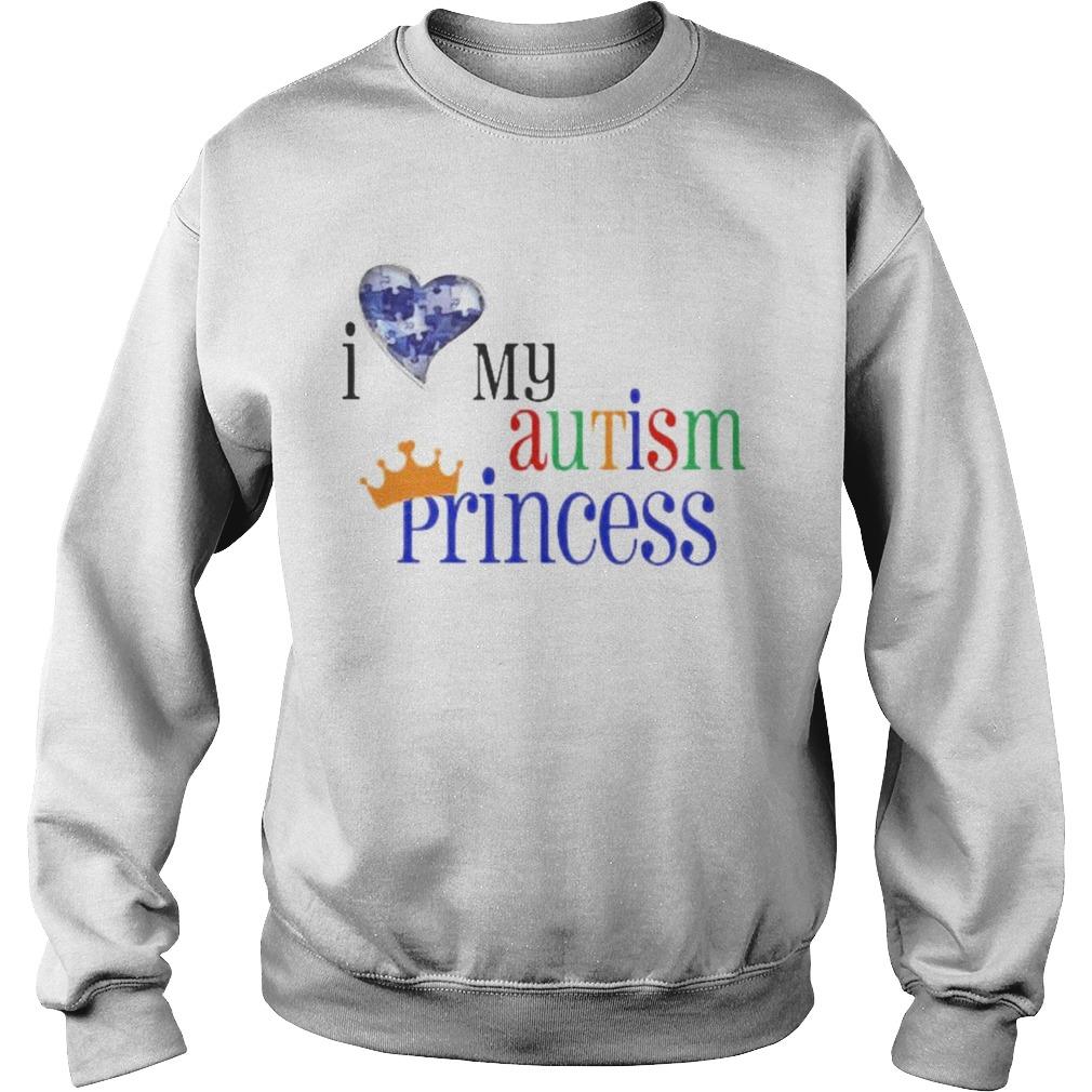 I love my autism princess  Sweatshirt