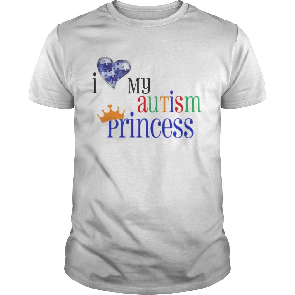 I love my autism princess  Unisex