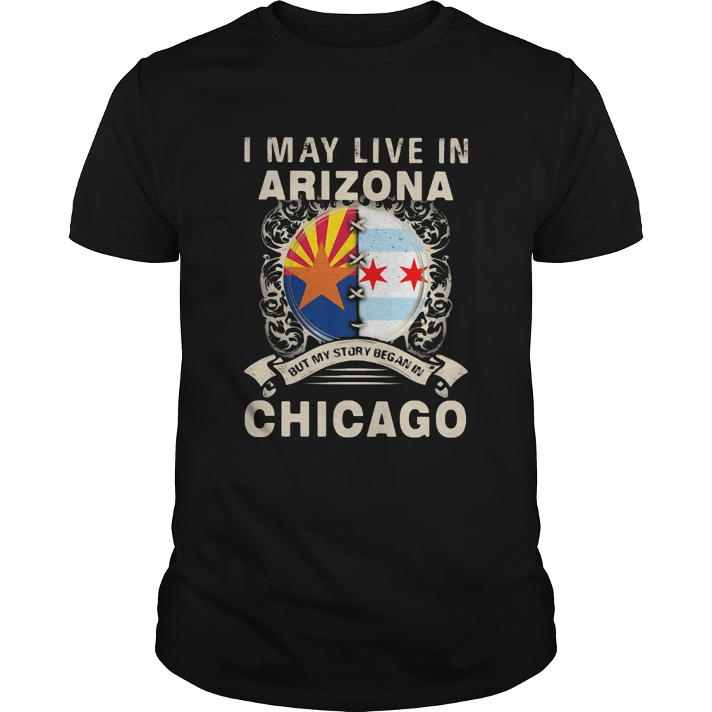 I may live in arizona but my story began in chicago  Unisex