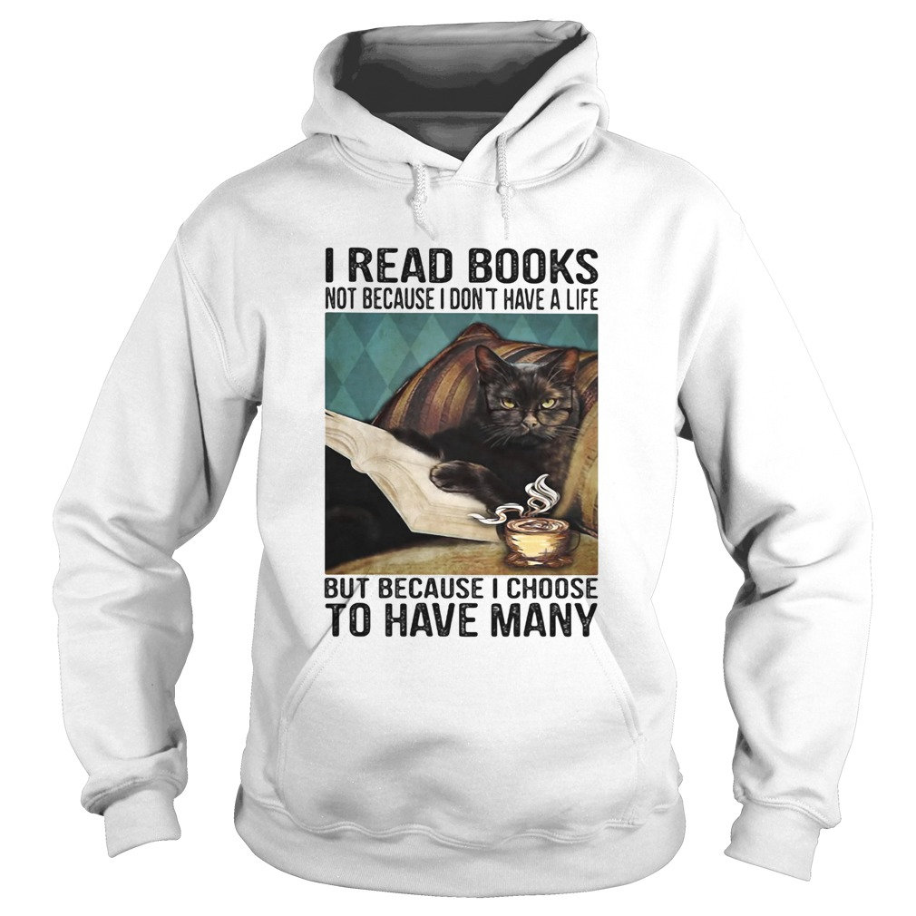 I read books not because i dont have a life but because i choose to have many  Hoodie