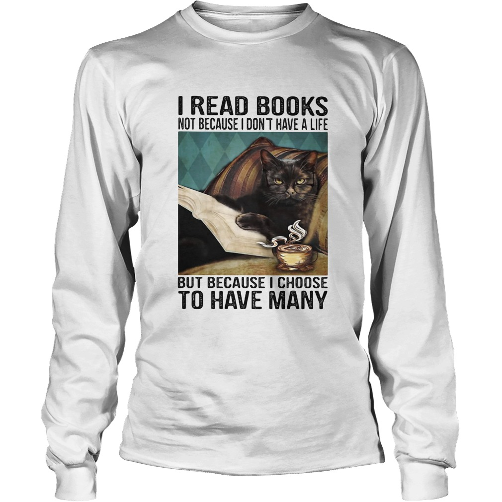 I read books not because i dont have a life but because i choose to have many  Long Sleeve