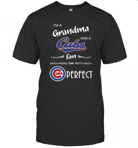 I'M A Grandma And A Cubs Fan Which Means I'M Pretty Much Perfect T-Shirt Classic Men's T-shirt