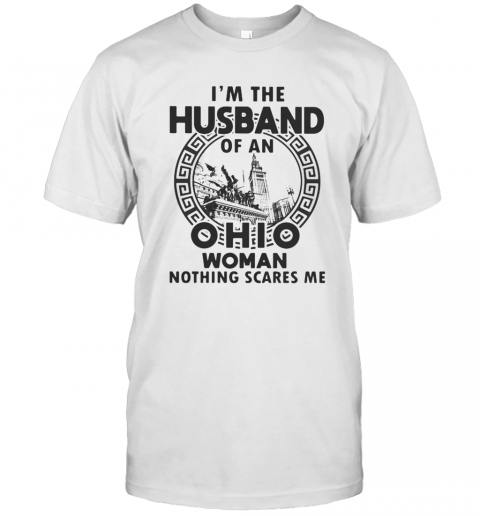 I'M The Husband Of An Ohio Woman Nothings Scares Me T-Shirt Classic Men's T-shirt
