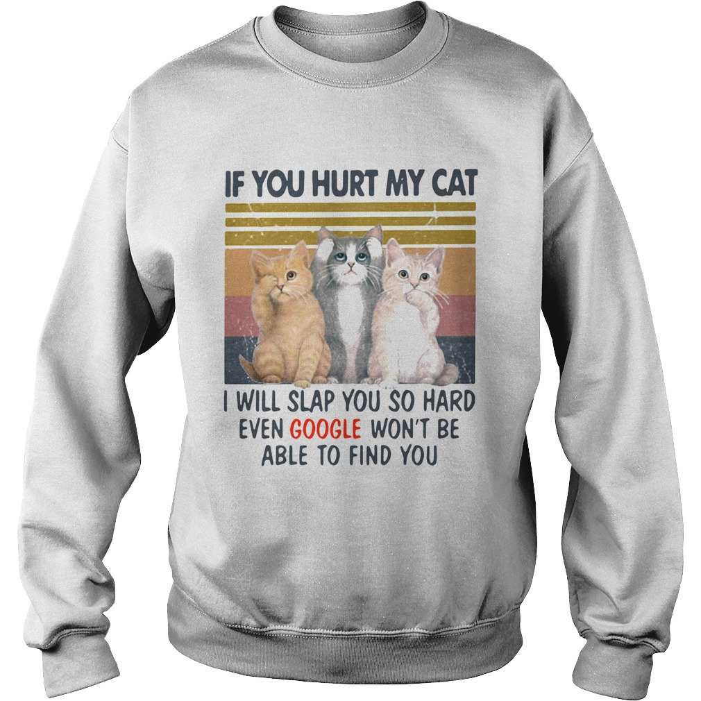 If You Hurt My Cat I Will Slap You So Hard Even Google Wont Be Able To Find You Vintage Retro  Sweatshirt