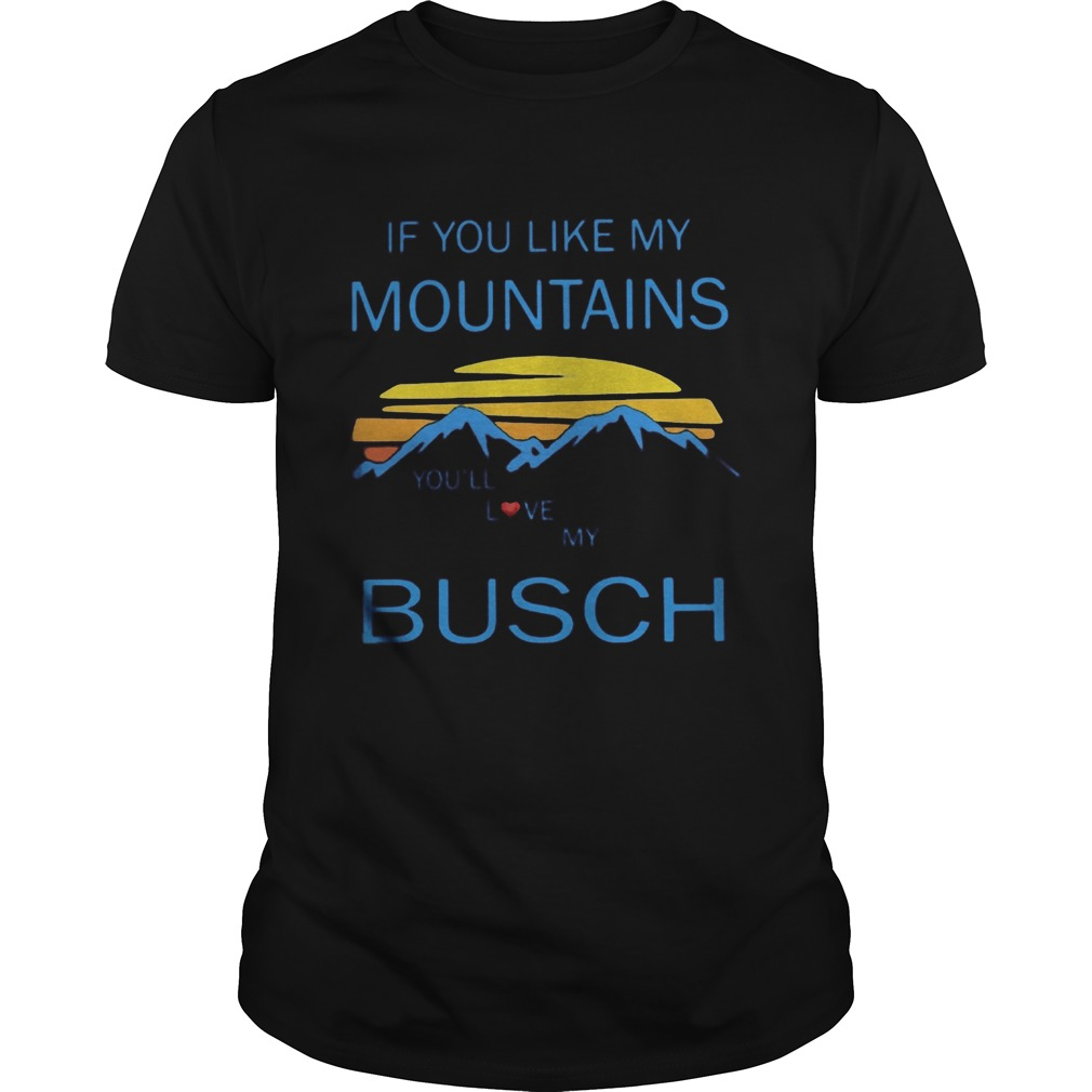 If you like my mountains youll love my busch vintage  Unisex