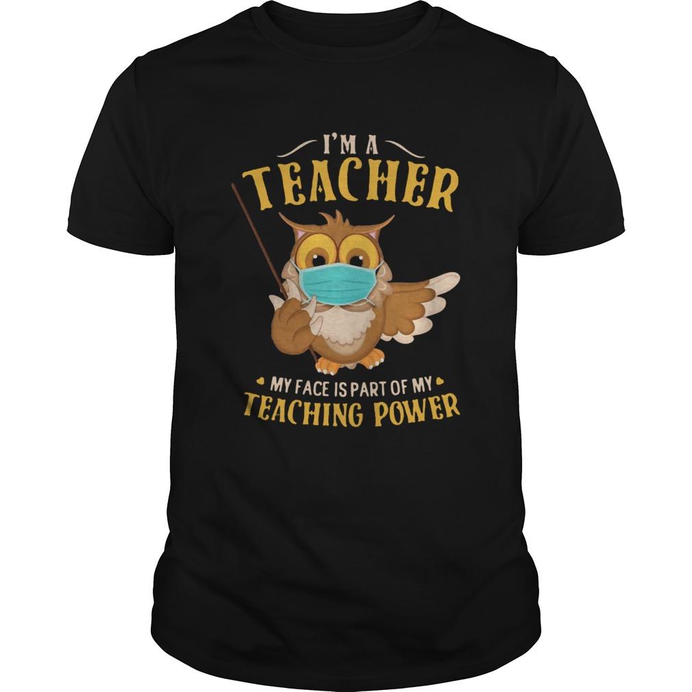 Im A Teacher My Face Is Part Of My Teaching Power Owl Face Mask  Unisex