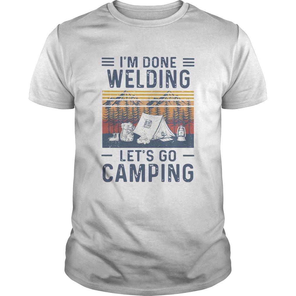 Im Done Welding Lets Go Camping Vintage  Unisex