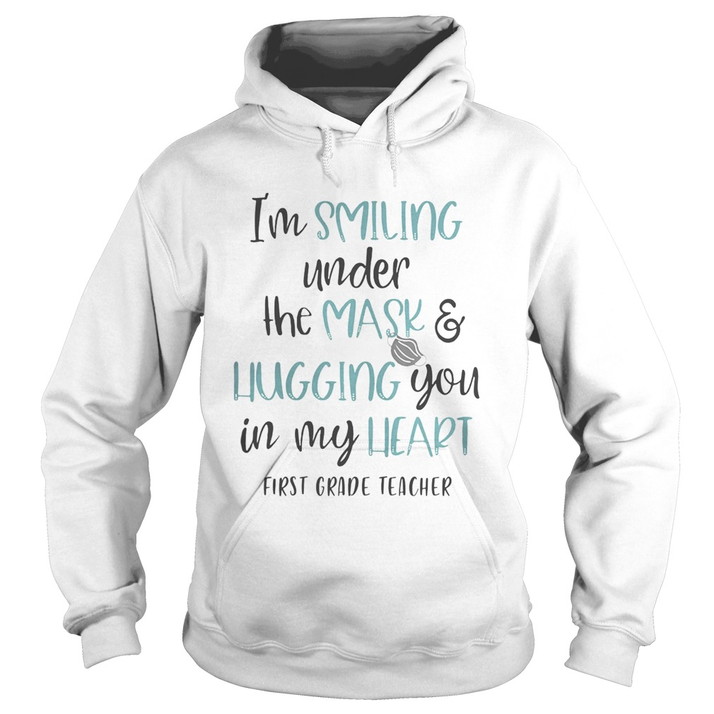 Im smiling under the mask and liugging you in my heart first grade teacher  Hoodie