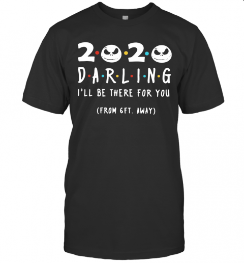 Jack Skeleton 2020 Darling I'Ll Be There For You From 6Ft Away T-Shirt Classic Men's T-shirt