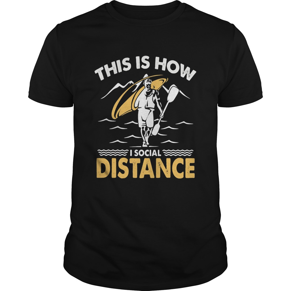 Kayak This is how I social distance  Unisex