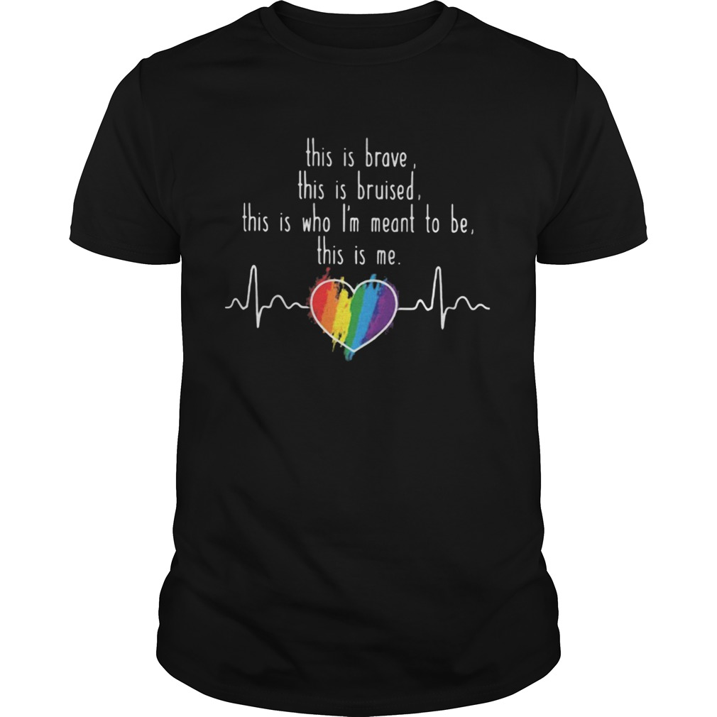 LGBT Love This is brave this is bruised this is who Im meant to be this is me  Unisex