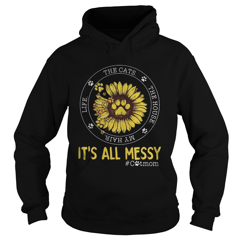 Life The Cats The house My hair Its all messy catmom sunflower  Hoodie