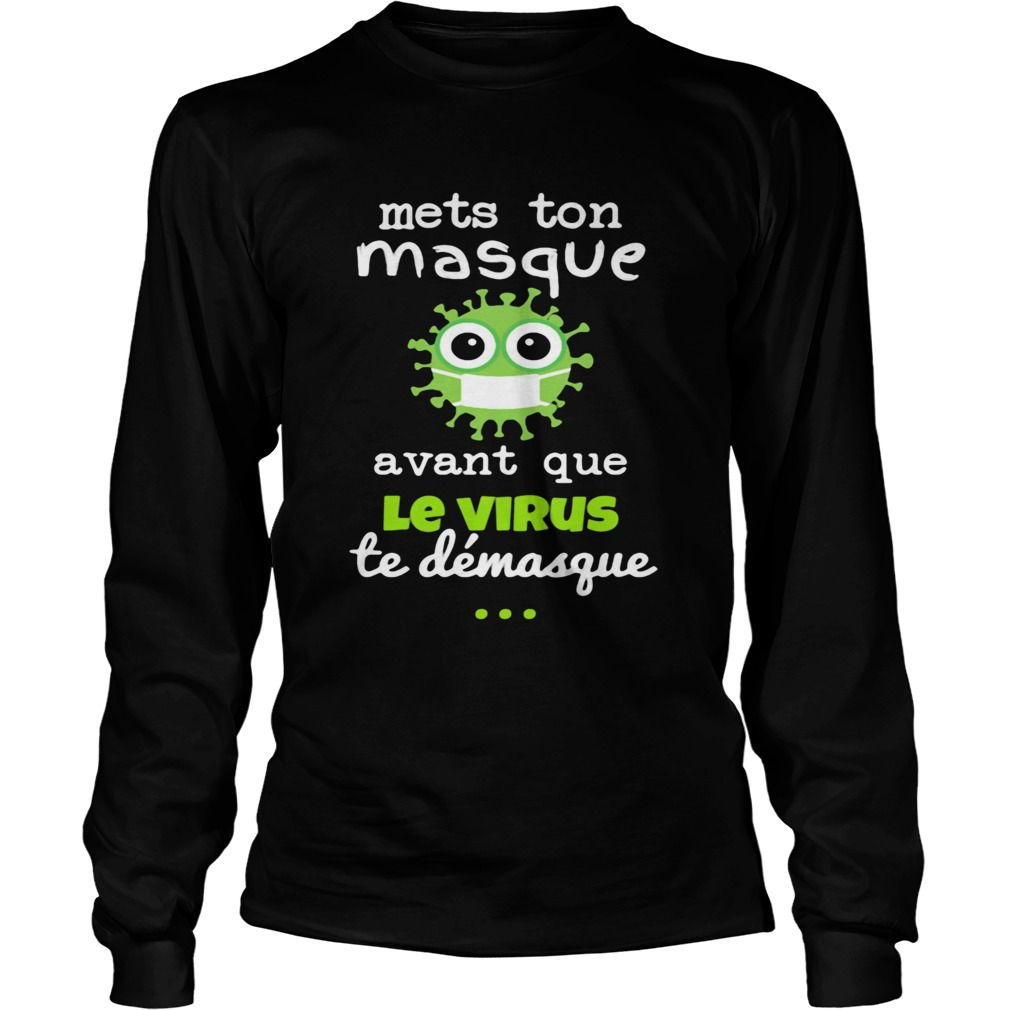 Mets Ton Masque Avant Que Le Virus Te Demasque  Long Sleeve