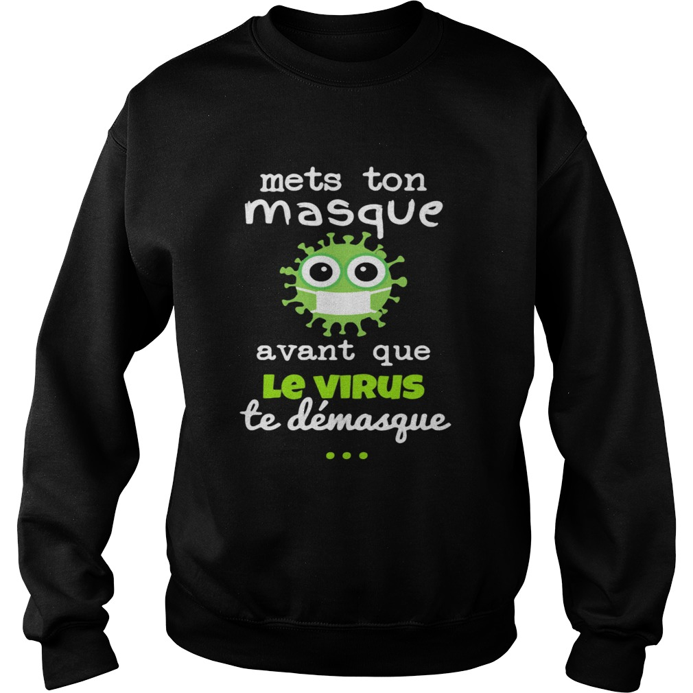 Mets Ton Masque Avant Que Le Virus Te Demasque  Sweatshirt