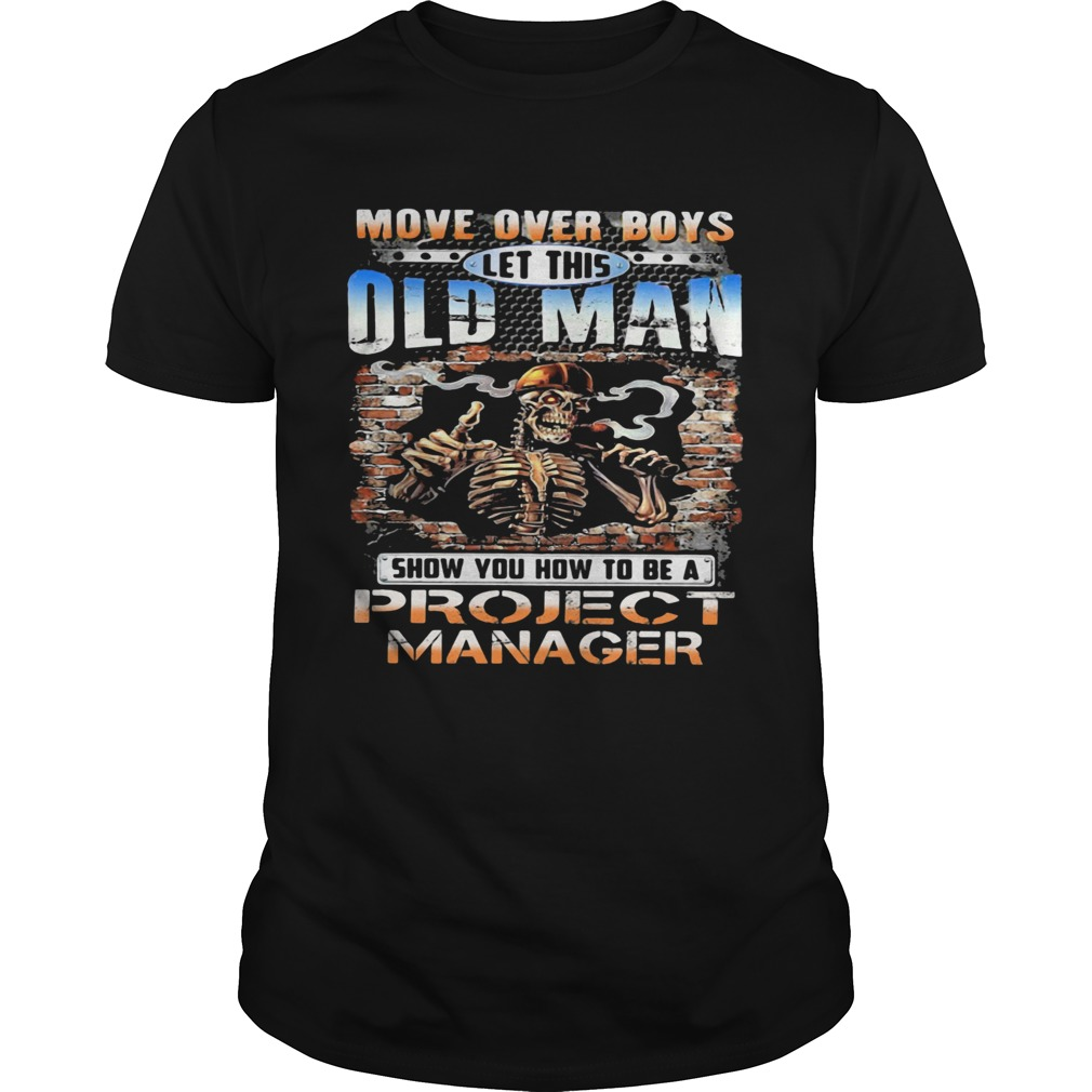 MOVE OVER BOYS LET THIS OLD MAN SHOW YOU HOW TO BE A PROJECT MANAGER SKULL SMOKING  Unisex