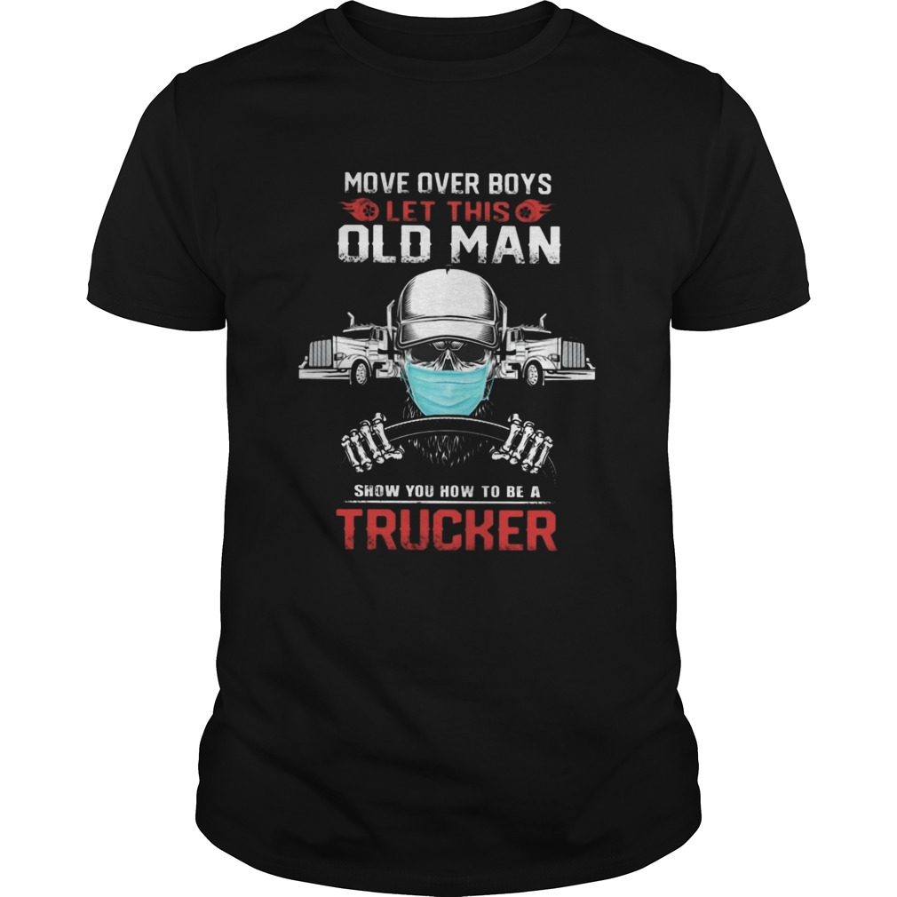 MOVE OVER BOYS LET THIS OLD MAN SHOW YOU HOW TO BE A TRUCKER SKULL WEAR MASK  Unisex