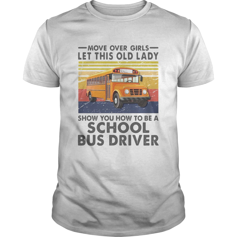 Move Over Girls Let This Old Lady Show You To Be A School Bus Driver Vintage  Unisex