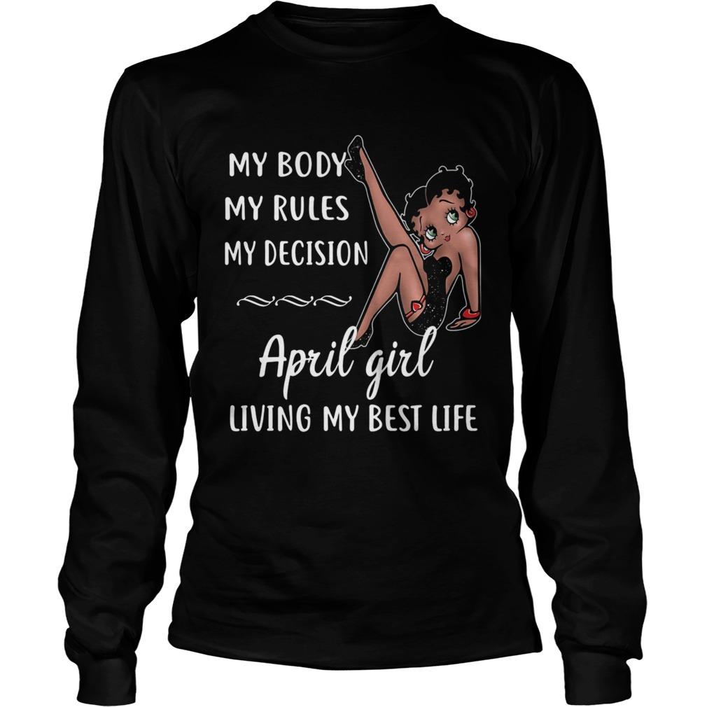 My Body My Rules My Decision April Girl Living My Best Life Lady  Long Sleeve