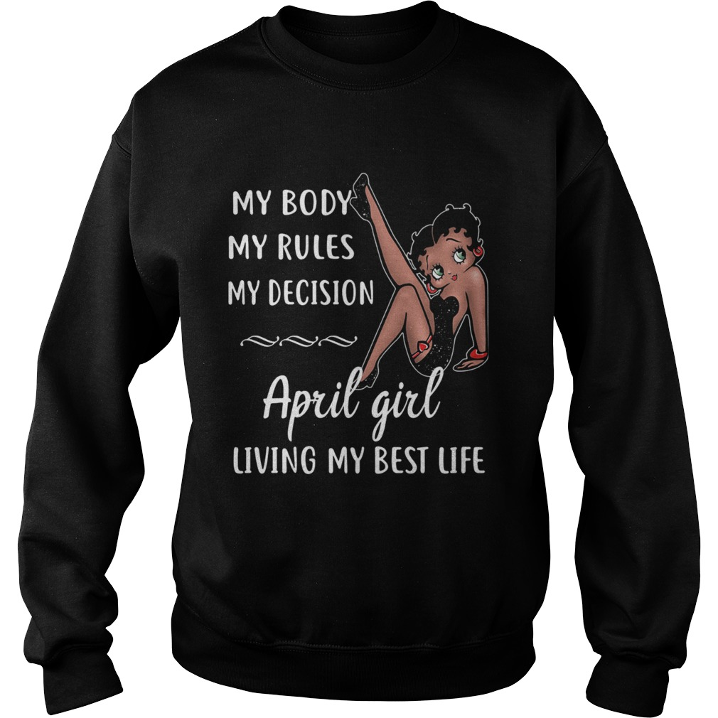 My Body My Rules My Decision April Girl Living My Best Life Lady  Sweatshirt